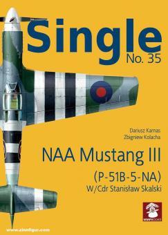 Karnas, Dariusz/Kolacha, Zbigniew: Single. Heft 35: NAA Mustang III (P-51B-5-NA). W/Cdr Stanislaw Skalski