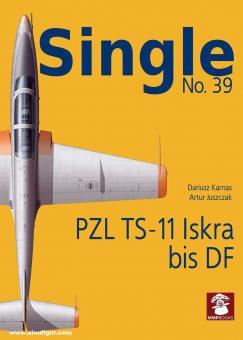 Juszczak, Artur/Karnas, Dariusz: Single. Heft 39: PZL TS-11 Iskra bis DF