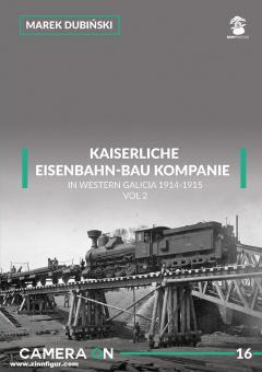 Dubinski, Marek: Kaiserliche Eisenbahn-Bau Kompanie in Western Galicia 1914-1915. Band 2