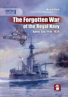 Glock, Michal: The Forgotten War of the Royal Navy. Baltic Sea 1918-1920