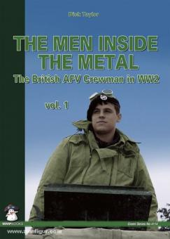 Taylor, D.: The Men inside the Metal. The British AFV Crewman in WW2. Band 1