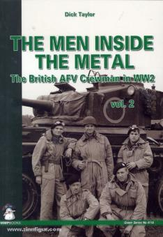 Taylor, D.: The Men inside the Metal. The British AFV Crewman in WW2. Band 2