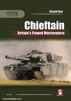 Kent, Richard: Chieftain. Britain's Flawed Masterpiece