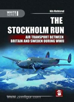 Mathisrud, N.: The Stockholm Run. Air Transport Between Britain and Sweden During WWII