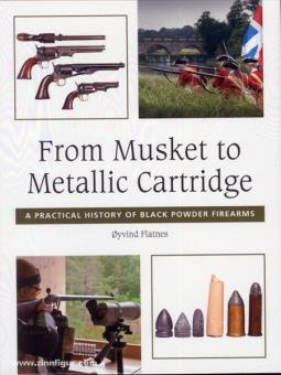 Flatnes, Oyvind: From Musket to Metallic Cartridge. A practical History of Black Powder Firearms