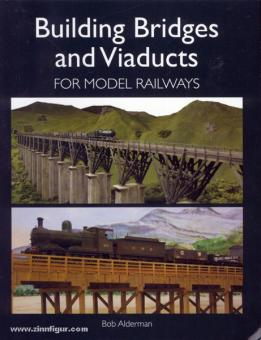 Alderman, B.: Building Bridges and Viaducts for Model Railways