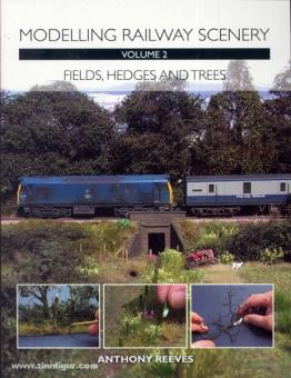 Reeves, A.: Modelling Railway Scenery. Band 2: Fields, Hedges and Trees