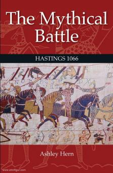 Hern, Ashley: The Mythical Battle. Hastings 1066