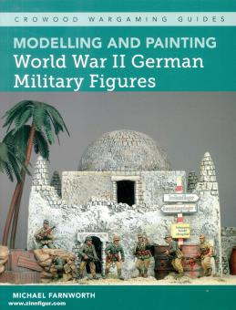 Farnworth, Michael: Modelling and Painting World War II German Military Figures