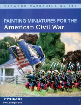 Barber, Steve: Painting Miniatures for the American Civil War