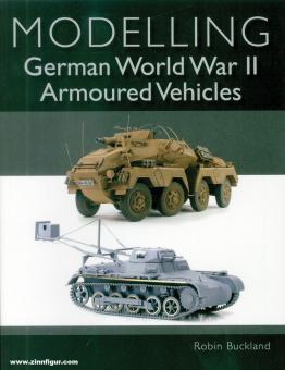 Buckland, Robin: Modelling German WWII Armoured Vehicles
