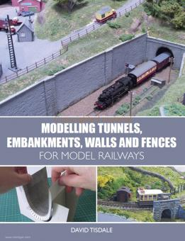 Tisdale, David: Modelling Tunnels, Embankments, Walls and Fences for Model Railways