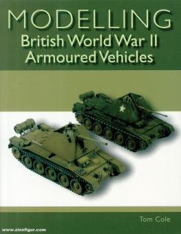 Cole, Tom: Modelling British World War II Armoured Vehicles