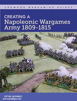 Morbey, Peter: Creating a Napoleonic Wargames Army 1809-1815