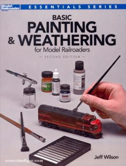 Wilson, J.: Basic Painting & Weathering for Model Railroaders