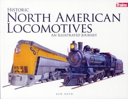 Boyd, Ken: Historic North American Locomotives. An Illustrated Journey