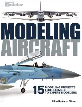 Skinner, Aaron (Hrsg.): Modeling Aircraft. 15 Modeling Projects for Beginner to Expert Modelers