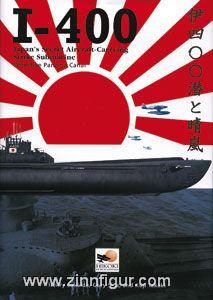 Sakaida, H./Nila, G./Takaki, K.: I-400 - Japan's Secret Aircraft-Carrying Strike Submarine