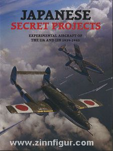 Dyer, E. M.: Japanese Secret Projects. Experimental Aircraft of the IJA and IJN 1939-1945