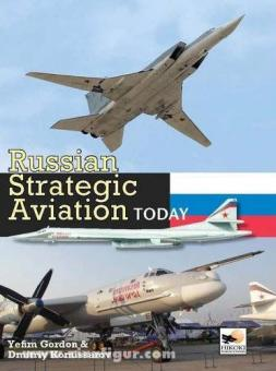 Gordon, Y./Komissarov, D.: Russian Strategic Aviation Today
