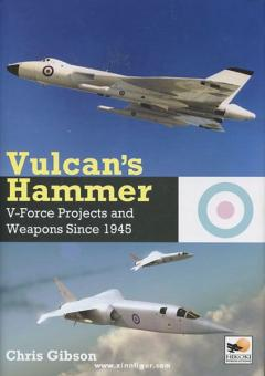 Gibson, C.: Vulcan's Hammer. V-Force Projects and Weapons Since 1945
