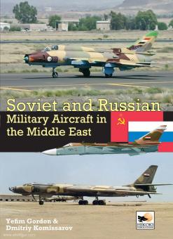 Gordon, Y./Kommissarov, D.: Soviet and Russian Military Aircraft in the Middle East
