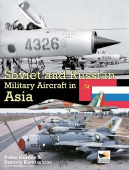 Gordon, Y./Kommissarov, D.: Soviet and Russian Military Aircraft in Asia