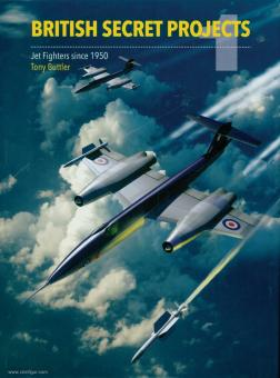 Buttler, T.: British Secret Projects. Band 1: Jet Fighters since 1950