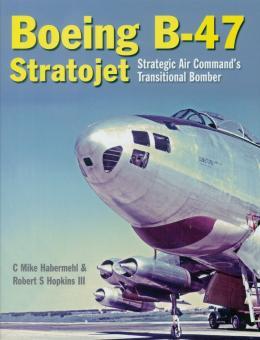 Habermehl, C. Mike/Hopkins III., Robert S.: Boeing B-47 Stratojet. Strategic Air Command's Transitional Bomber