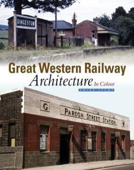 Crump, Amyas: Great Western Railway Architecture in Colour. Teil 1