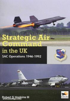 Hopkins III., Robert S.: Strategic Air Command in the UK. SAC Operations 1946-1992