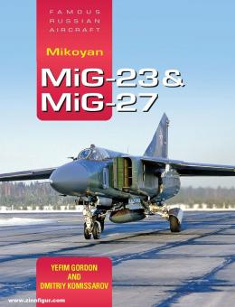 Gordon, Yefim/Kommissariv, Dimitry: Famous Russian Aircraft. Mikoyan MiG-23 & MiG-27