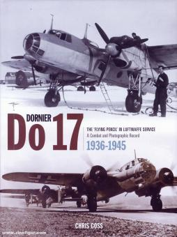 """Goss, Chris: Dornier Do 17. The """"Flying Pencil"""" in Luftwaffe Service. A Combat and Photographic Record 1936-1945"""