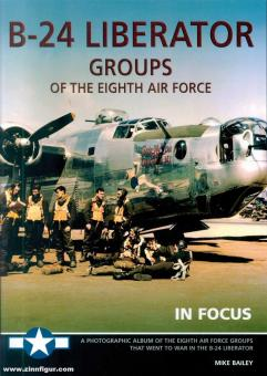 Barey, Mike: B-24 Liberator Groups of the Eighth Air Force in Focus