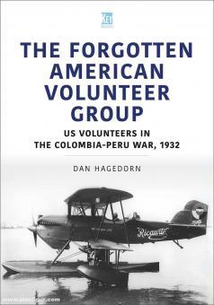Hagedorn, Dan: The Forgotten American Volunteer Group. US Volunteers in the Colombia Peru War, 1932