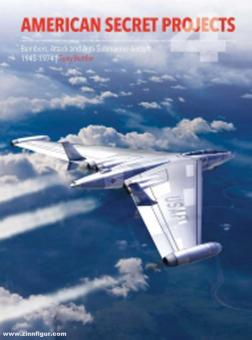 Buttler, Tony: American Secret Projects. Band 4: Bombers, Attack and Anti-Submarine Aircraft 1945-1974.