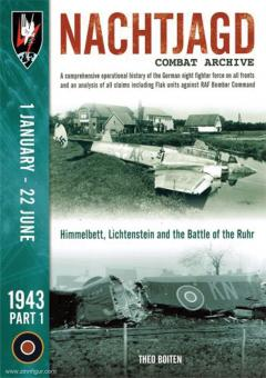 Boiten, Theo: Nachtjagd Combat Archive. A comprehensive operational history of the German night fighter force on all fronts and an analysis of all claims including Flak units against RAF Bomber Command. 1943. Teil 1: 1 January - 22 June