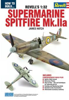 Hatch, J.: How to Build The Revell 1:32 Supermarine Spitfire Mk.IIa