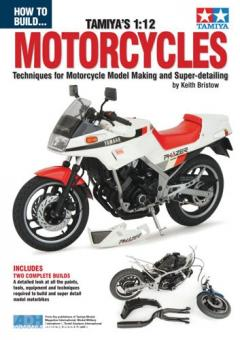Bristow, K.: How to build... Tamiya's 1:12 Motorcycles. Techniques for Motorcycle Model Making and Super-detailing