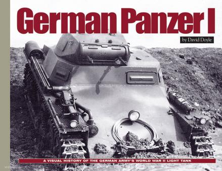 Doyle, D./Kleinhenz, J.: German Panzer I. A Visual History of the German Army's World War II Early Light Tank