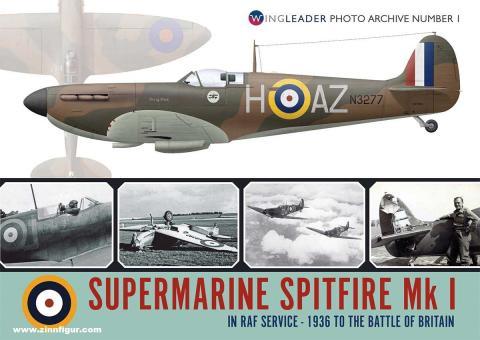 Postlethwaite, Mark: Supermarine Spitfire Mk I in RAF Service. 1936 to the Battle of Britain
