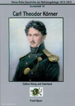 Bauer, Frank: Carl Theodor Körner. Poet - Patriot - Freiheitskämpfer