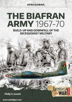 Jowett, Philipp: The Biafran Army 1967-70. Build-up and Downfall of the Secessionist Military