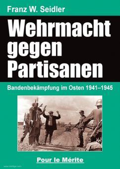 Seidler, Franz W.: Die Wehrmacht im Partisanenkrieg. Bandenbekämpfung im Osten 1941-1945