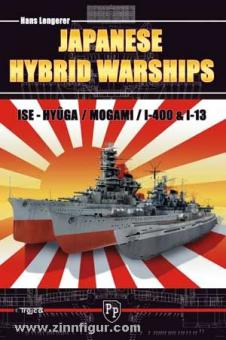 Lengerer, H.: Japanese Hybrid Warships. BB-XCV Ise and Hyûga, CA-XCV Mogami, SS I 400 Class and SS I 13 Class