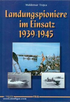 Trojca, W.: Landungspioniere im Einsatz 1939-1945