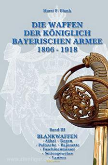 Plank, H. F.: Die Waffen der Königlich Bayerischen Armee 1806-1918. Band 3: Blankwaffen. Säbel, Degen, Pallasche, Bajonette, Faschinenmesser, Seitengewehre, Lanzen