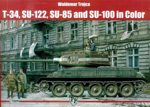 Trojca, Waldemar: T-34, SU-122, SU-85 and SU-100 in Color