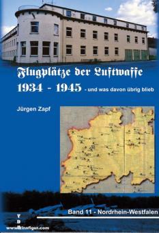 Zapf, Jürgen: Flugplätze der Luftwaffe 1934-1945 - und was davon übrig blieb. Band 11: Nordrhein-Westfalen
