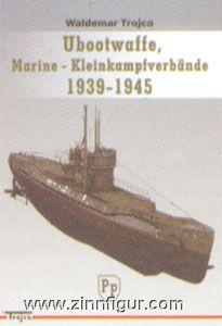 Trojca, W.: Ubootwaffe, Marine-Kleinkampfverbände 1939-1945
